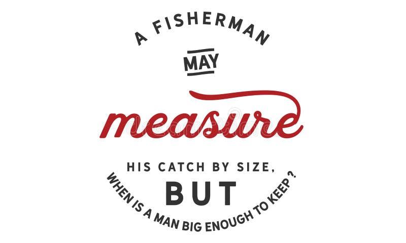 ¿Un pescador puede medir su captura por el tamaño, pero cuando es un hombre bastante grande a guardar? stock de ilustración