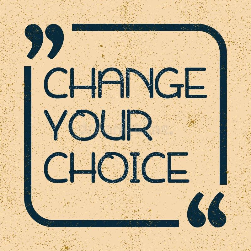 Ändern Sie Ihre Wahl Inspirierend Motivzitat Auch im corel abgehobenen Betrag lizenzfreie abbildung
