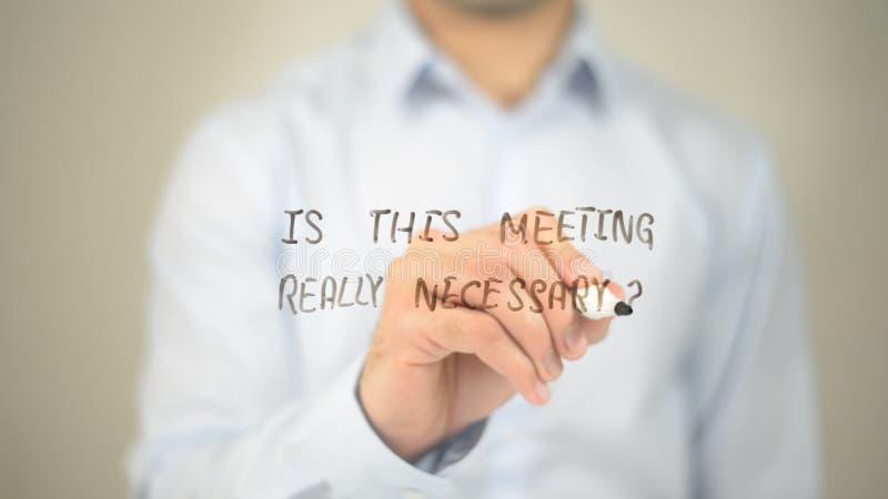 È questa riunione del realmente necessario, scrivendo sullo schermo trasparente fotografie stock