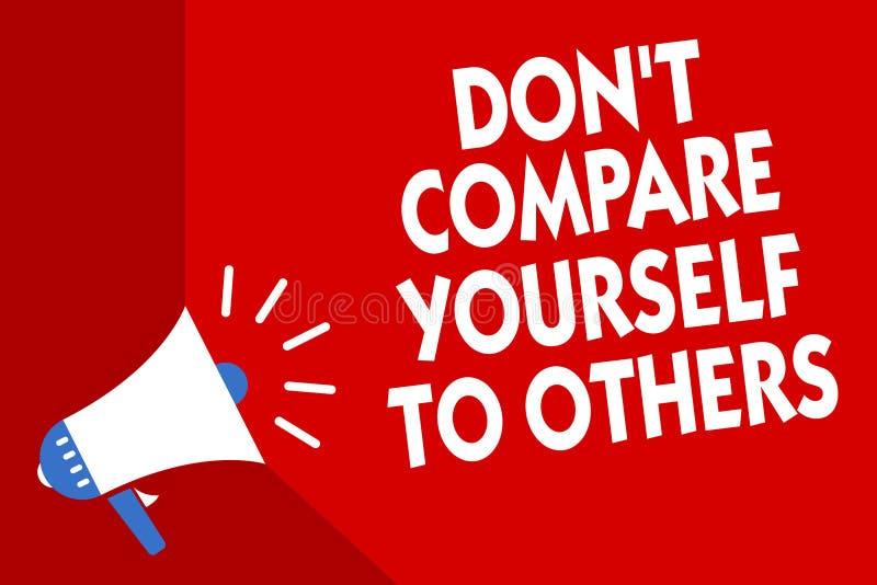 Écriture conceptuelle de main montrant Don t pour ne pas se comparer à d'autres La présentation de photo d'affaires soit votre pr illustration stock