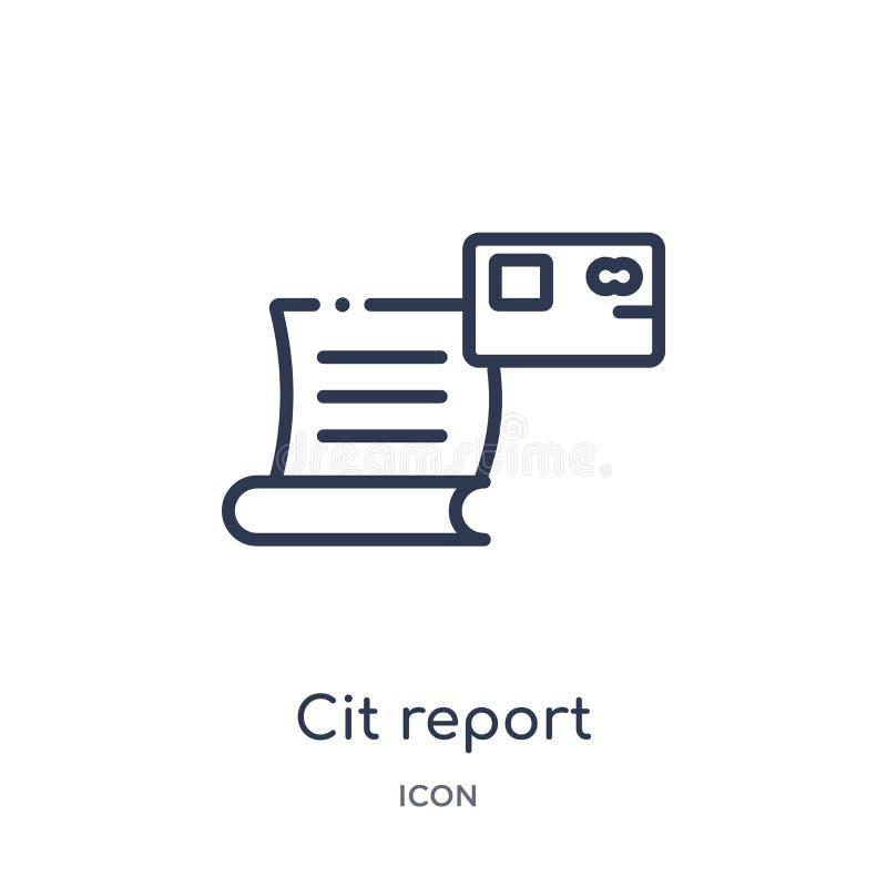 Ícone linear do relatório do cit da coleção do esboço geral Linha fina ícone do relatório do cit isolado no fundo branco relatóri ilustração do vetor