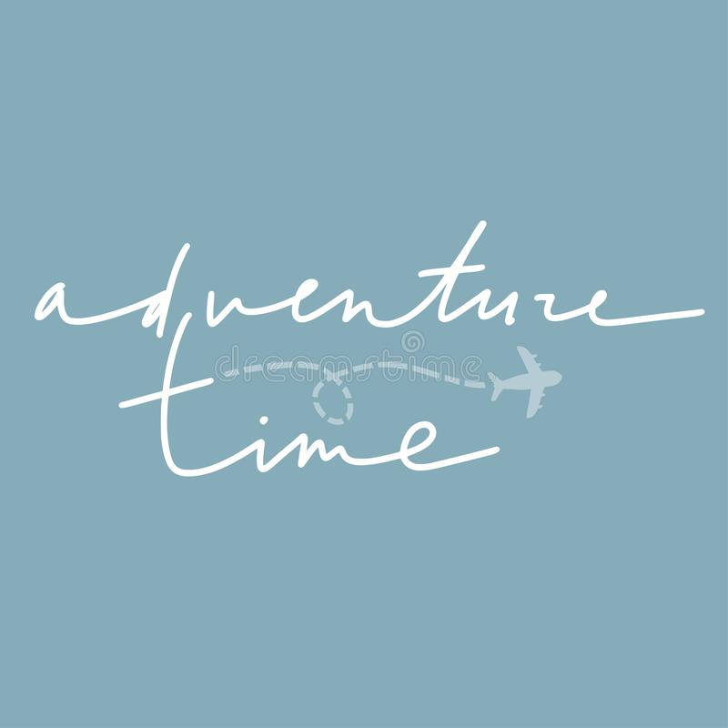 Adventure time vector lettering. Handwritten text and aircraft. Motivational inspirational travel quote for t-shirt, poster, mug, home decor, cards, banners stock illustration