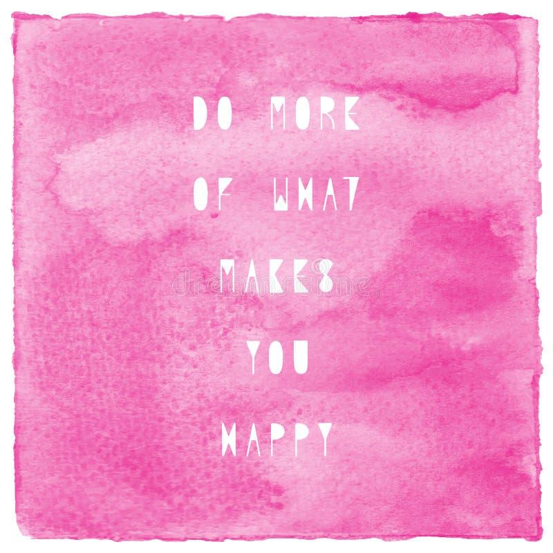 Сделайте больше из что делает вас счастливый на розовой акварели бесплатная иллюстрация