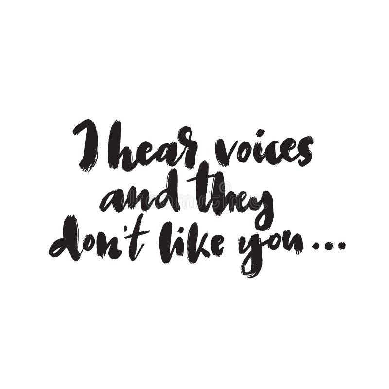 Я слышу что голоса и не любит вы юмористика Современная каллиграфия щетки, сделанная в векторе иллюстрация вектора