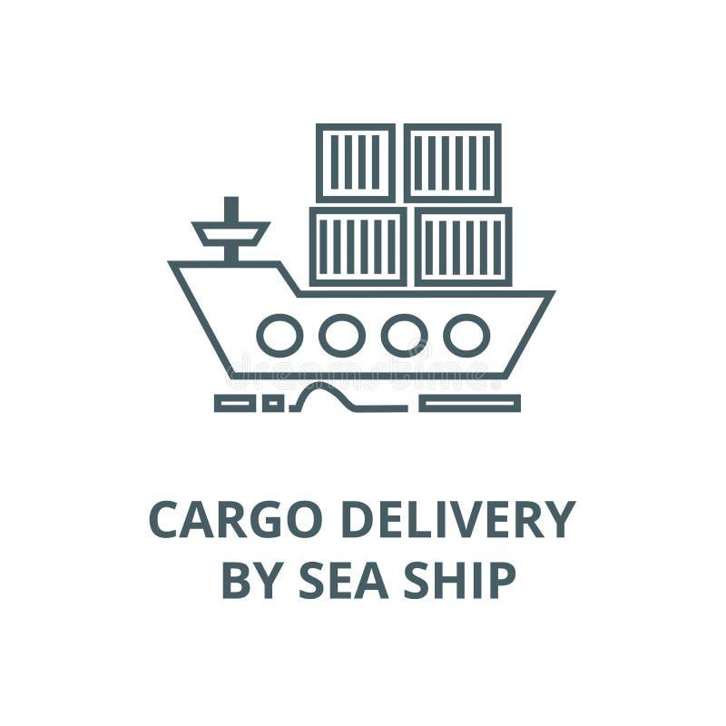 Ładunek dostawa denną statek linii ikoną, wektor Ładunek dostawa dennym statku konturu znakiem, pojęcie symbol, płaska ilustracja royalty ilustracja