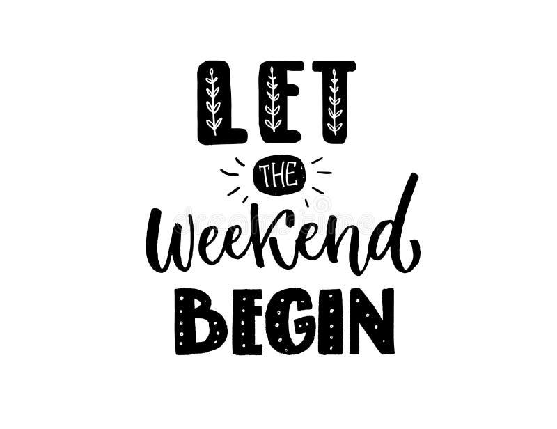 Αφήστε το Σαββατοκύριακο να αρχίσει Αστεία επιγραφή, μαύρη εγγραφή χεριών για τις μπλούζες, τυπωμένη ύλη ενδυμασίας και κοινωνικά διανυσματική απεικόνιση
