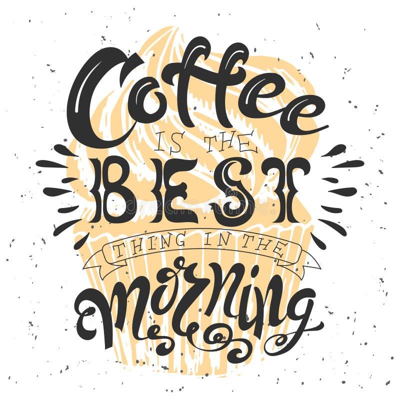 Αφίσα με την εγγραφή χεριών Απόσπασμα για το σχέδιο καρτών Απεικόνιση μελανιού Καφές ia το καλύτερο πράγμα το πρωί διανυσματική απεικόνιση