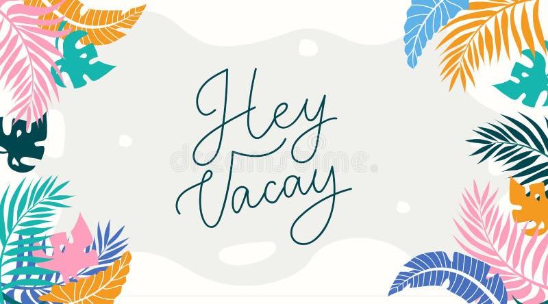 Γράφοντας κάρτα Vacay Hey με τα τροπικά φύλλα Εμπνευσμένο θερινό υπόβαθρο στο επίπεδο ύφος Διανυσματική τροπική απεικόνιση ελεύθερη απεικόνιση δικαιώματος