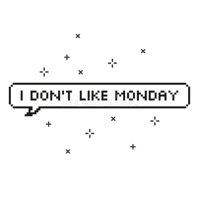 Δεν συμπαθώ τη Δευτέρα στην οκτάμπιτη τέχνη εικονοκυττάρου λεκτικών φυσαλίδων διανυσματική απεικόνιση