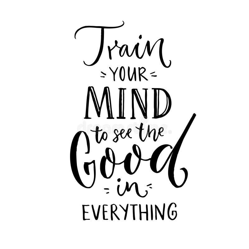 Εκπαιδεύστε το μυαλό σας για να δείτε το αγαθό σε όλα Εμπνευσμένο απόσπασμα για τη θετική σκέψη Μαύρη εγγραφή στο λευκό διανυσματική απεικόνιση