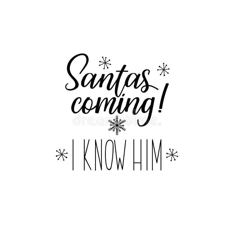 Ερχομός Santas Τον ξέρω εγγραφή Διανυσματική απεικόνιση καλλιγραφίας Σχέδιο χειμερινών διακοπών Χριστούγεννα εύθυμα απεικόνιση αποθεμάτων