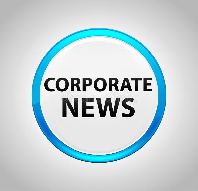 Εταιρικές ειδήσεις γύρω από το μπλε κουμπί ώθησης απεικόνιση αποθεμάτων