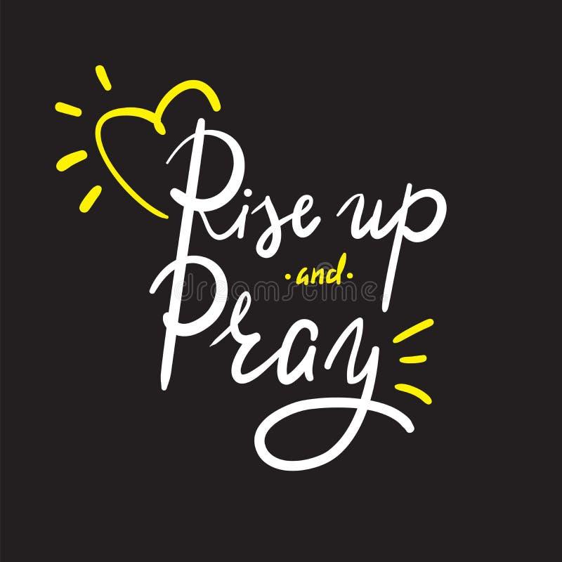 Η άνοδος επάνω και προσεύχεται - η θρησκεία εμπνέει και κινητήριο απόσπασμα Συρμένη χέρι όμορφη εγγραφή Τυπωμένη ύλη για την εμπν απεικόνιση αποθεμάτων