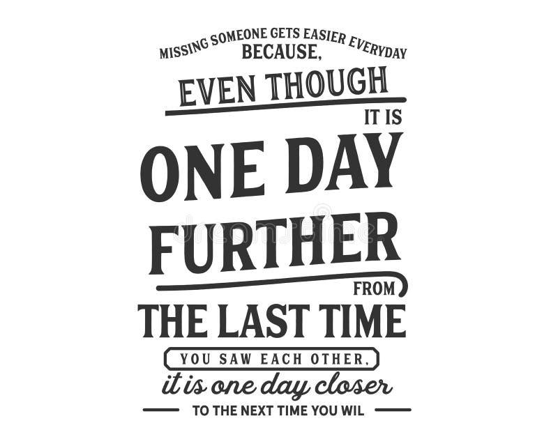 Η απώλεια κάποιου παίρνει ευκολότερη καθημερινά επειδή, ακόμα κι αν είναι μια ημέρα futher από την τελευταία φορά είδατε ο ένας τ απεικόνιση αποθεμάτων