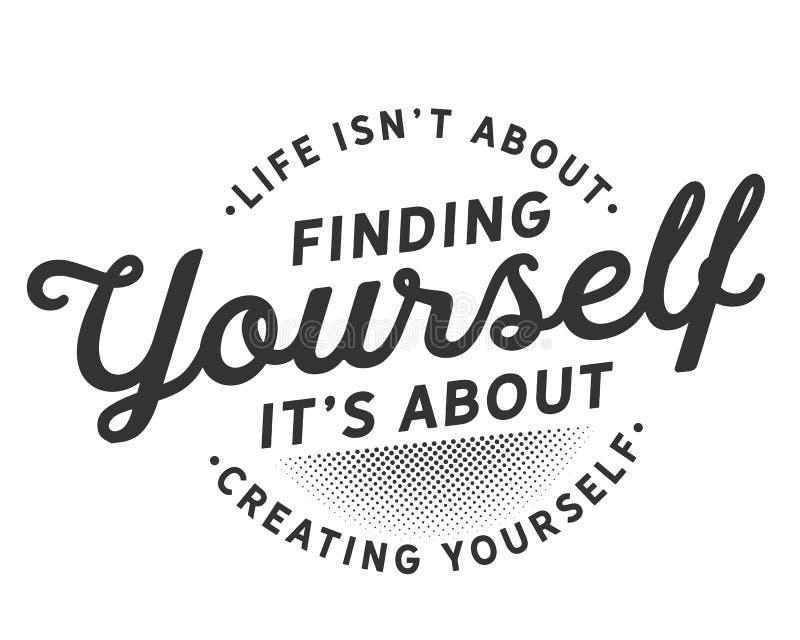 Η ζωή δεν είναι για την εύρεση αυτό είναι για τη δημιουργία διανυσματική απεικόνιση