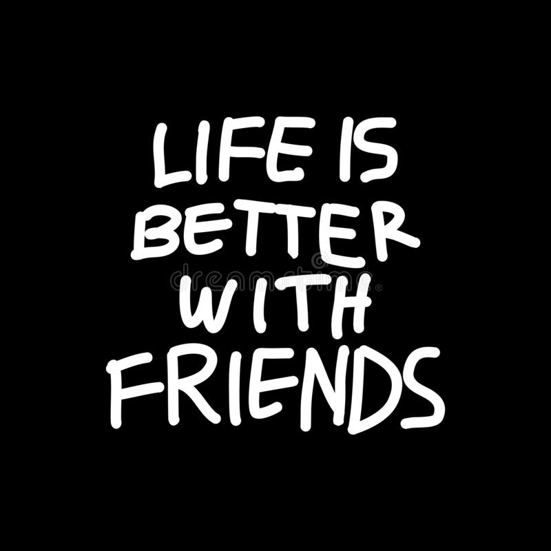 Η ζωή είναι καλύτερη με τους φίλους Κινητήρια τυπογραφική συρμένη χέρι γράφοντας αφίσα διανυσματική απεικόνιση