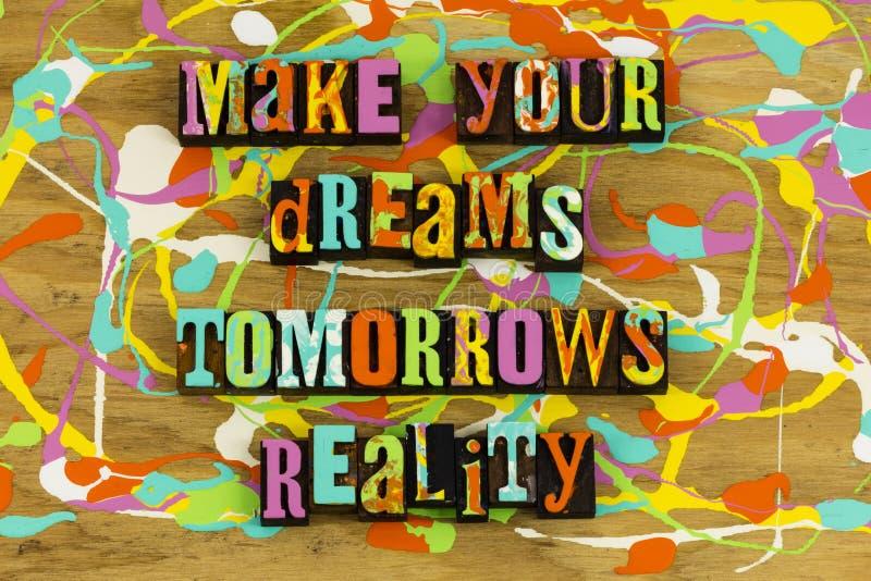 Κάνετε την πραγματικότητα ονείρων σας tomorrows στοκ εικόνα