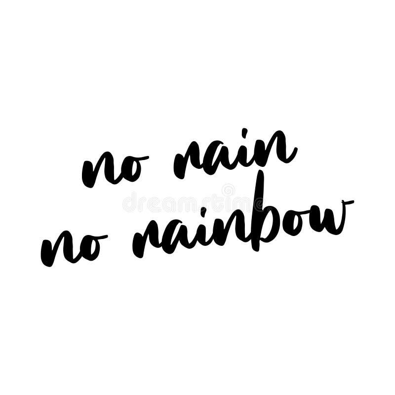 Καμία βροχή κανένα ουράνιο τόξο - καθημερινή μάντρα για την ευτυχισμένη ζωή ελεύθερη απεικόνιση δικαιώματος