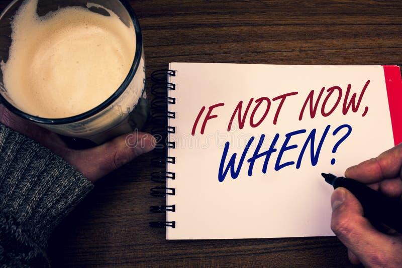 Κείμενο γραψίματος λέξης εάν όχι τώρα, όταν ερώτηση Επιχειρησιακή έννοια για τα χέρια σημειωματάριων λέξεων πρόκλησης πρωτοβουλία στοκ φωτογραφία με δικαίωμα ελεύθερης χρήσης