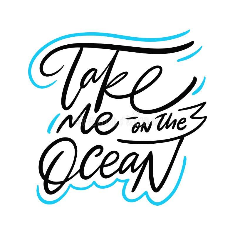Με πάρτε στην ωκεάνια συρμένη χέρι διανυσματική εγγραφή αποσπάσματος Κινητήρια τυπογραφία o διανυσματική απεικόνιση