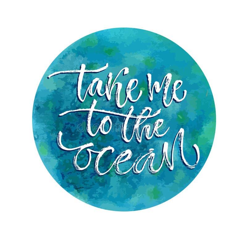 Με πάρτε στον ωκεανό Διανυσματική εμπνευσμένη καλλιγραφία Σχέδιο θερινών τυπωμένων υλών και μπλουζών ελεύθερη απεικόνιση δικαιώματος