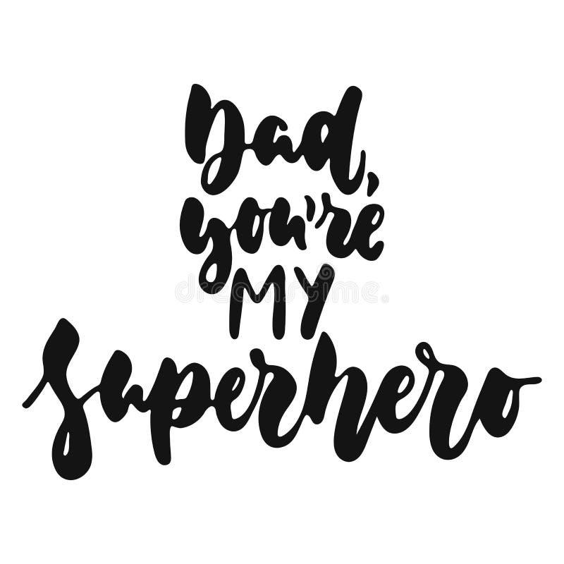 Μπαμπάς, εσείς ` σχετικά με το Superhero μου - συρμένη χέρι φράση εγγραφής που απομονώνεται στο άσπρο υπόβαθρο Διάνυσμα μελανιού  διανυσματική απεικόνιση