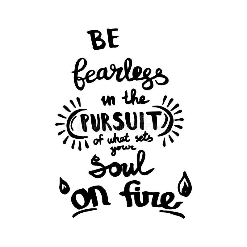 Να είστε άφοβος στην αναζήτηση αυτό που θέτει την ψυχή σας στην καλλιγραφία μονογραμμάτων γραφής πυρκαγιάς Χαραγμένη τέχνη μελανι ελεύθερη απεικόνιση δικαιώματος