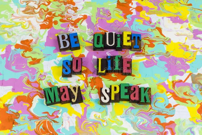 Να είστε ήρεμος έτσι η ζωή μπορεί να μιλήσει το μήνυμα στοκ εικόνες με δικαίωμα ελεύθερης χρήσης