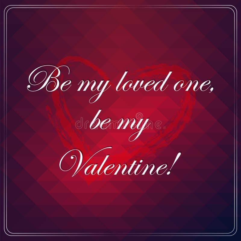 Να είστε αγαπημένο το ένα μου, να είστε ο βαλεντίνος μου. Αγαπήστε την αφίσα αποσπάσματος. ελεύθερη απεικόνιση δικαιώματος