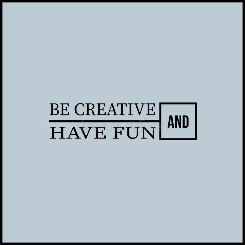 Να είστε δημιουργικός και έχει τη διασκέδαση Απόσπασμα έμπνευσης και κινήτρου ελεύθερη απεικόνιση δικαιώματος