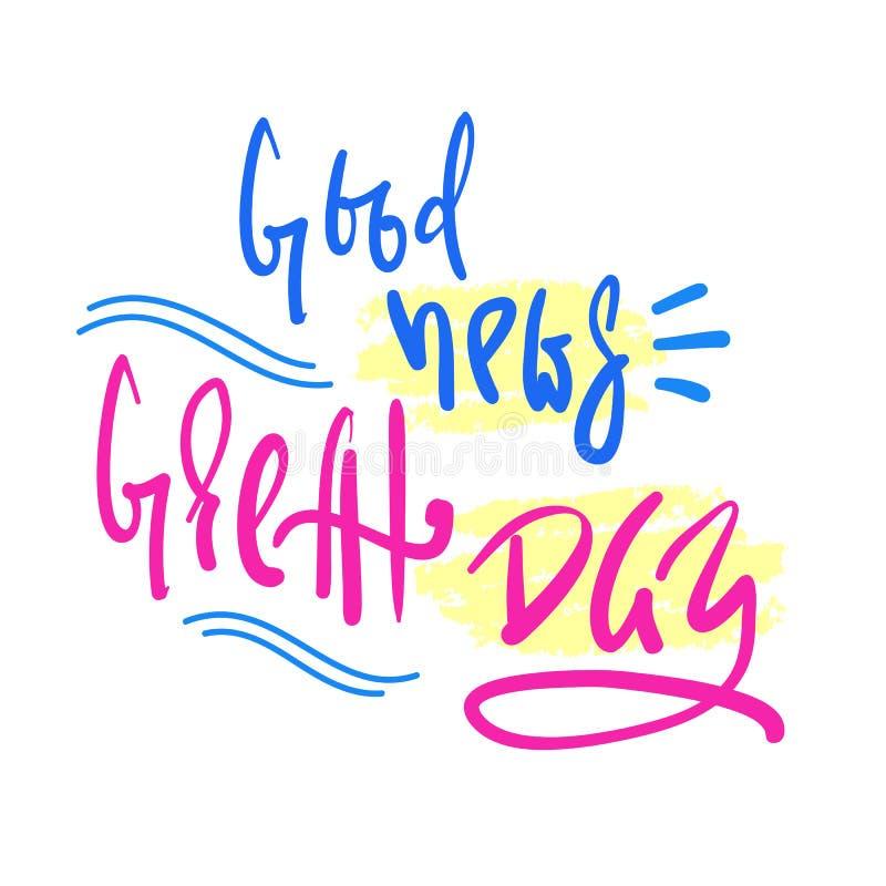 Οι καλές ειδήσεις - μεγάλη ημέρα - απλή εμπνέουν και κινητήριο απόσπασμα Συρμένη χέρι όμορφη εγγραφή διανυσματική απεικόνιση