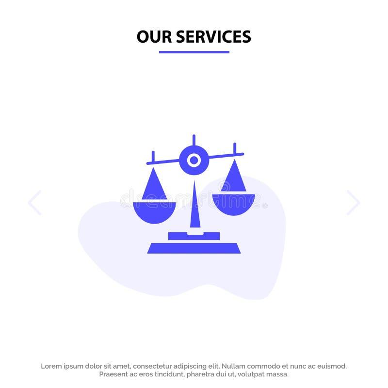 Οι υπηρεσίες μας ισορροπούν, δικαστήριο, δικαστής, δικαιοσύνη, νόμος, νομικός, κλίμακα, στερεό πρότυπο καρτών Ιστού εικονιδίων Gl ελεύθερη απεικόνιση δικαιώματος
