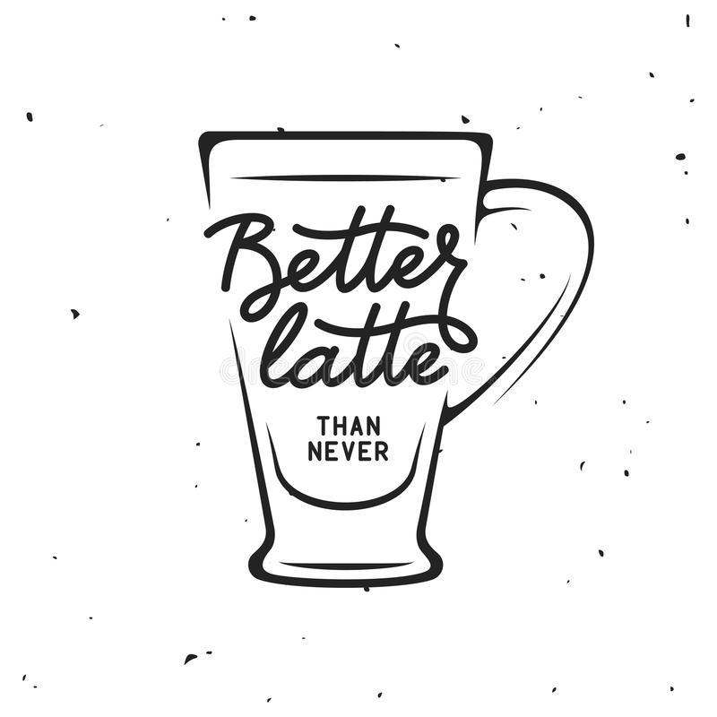 Ο καφές αφορούσε την εκλεκτής ποιότητας διανυσματική απεικόνιση με το απόσπασμα Καλύτερο latte από ποτέ ελεύθερη απεικόνιση δικαιώματος