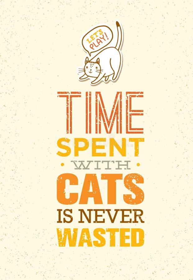 Ο χρόνος που ξοδεύεται με τις γάτες δεν σπαταλιέται ποτέ Χαριτωμένη και ιδιότροπη διανυσματική έννοια κατοικίδιων ζώων Τυπογραφικ απεικόνιση αποθεμάτων