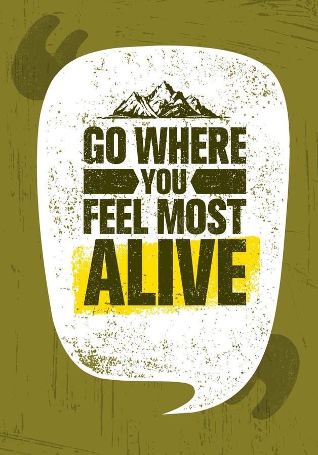 Πηγαίνετε όπου αισθάνεστε τον πιό ζωντανό Δημιουργική έννοια κινήτρου πεζοπορώ βουνών περιπέτειας Διανυσματικό υπαίθριο σχέδιο απεικόνιση αποθεμάτων