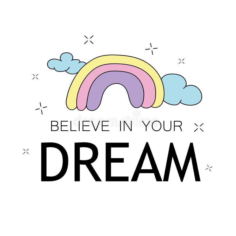 Πιστεψτε στα όνειρά σας το εμπνευσμένο απόσπασμα και το χαριτωμένο σχέδιο ουράνιων τόξων διανυσματική απεικόνιση