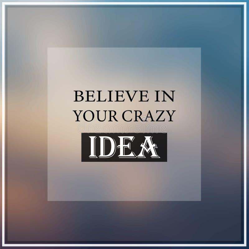 Πιστεψτε στην τρελλή ιδέα σας Απόσπασμα έμπνευσης και κινήτρου απεικόνιση αποθεμάτων