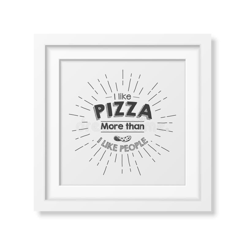 Συμπαθώ την πίτσα περισσότερο απ' ό, τι που συμπαθώ τους ανθρώπους - αναφέρετε το τυπογραφικό υπόβαθρο διανυσματική απεικόνιση