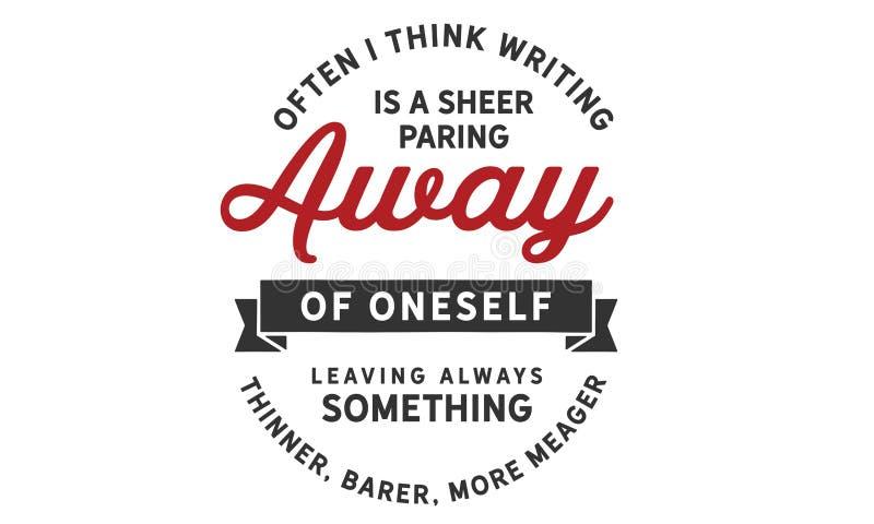 Συχνά σκέφτομαι ότι το γράψιμο είναι μια παρέκκλιση καθαρίζοντας μακριά σου που αφήνει πάντα κάτι λεπτύτερο διανυσματική απεικόνιση