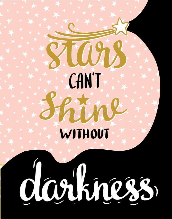Τα αστέρια δεν μπορούν να λάμψουν χωρίς σκοτάδι Διανυσματική συρμένη χέρι αφίσα τυπογραφίας Γραμμένο καλλιγραφικό σχέδιο διανυσματική απεικόνιση