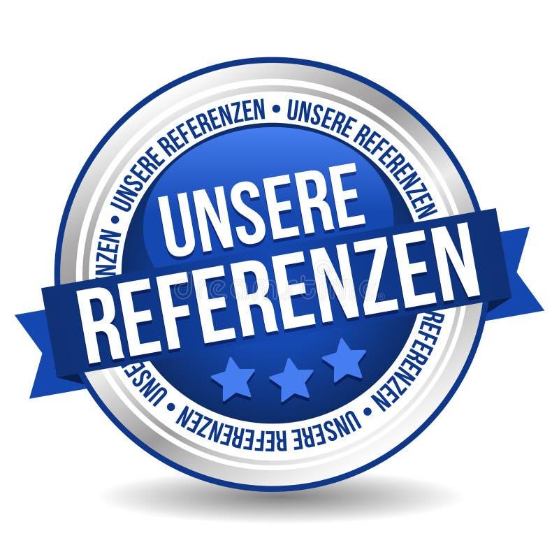 Το έμβλημα κουμπιών διακριτικών αναφορών μας - γερμανικός-μετάφραση: Unsere Referenzen απεικόνιση αποθεμάτων