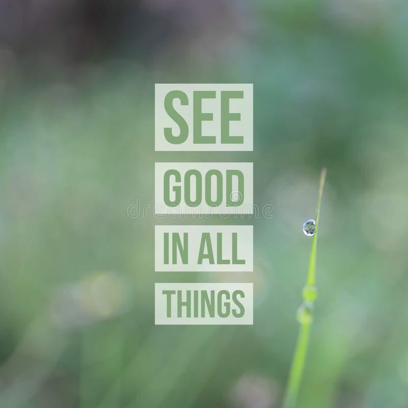 """Το εμπνευσμένο κινητήριο απόσπασμα ` βλέπει καλό σε όλα τα πράγματα """"με τη δροσιά στη λεπίδα του γυαλιού στοκ φωτογραφία"""