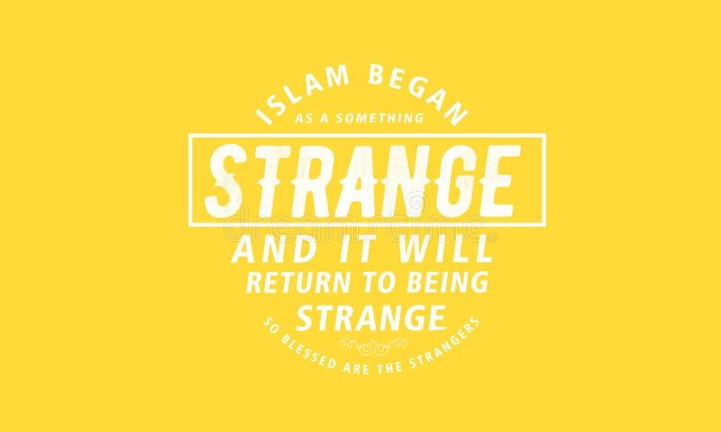 Το Ισλάμ άρχισε ως κάτι περίεργα και θα επιστρέψει στην ύπαρξη παράξενο ελεύθερη απεικόνιση δικαιώματος