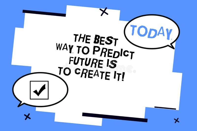 Το κείμενο γραψίματος λέξης ο καλύτερος τρόπος να προβλεφθεί το μέλλον πρόκειται να το δημιουργήσει Επιχειρησιακή έννοια για τη δ απεικόνιση αποθεμάτων