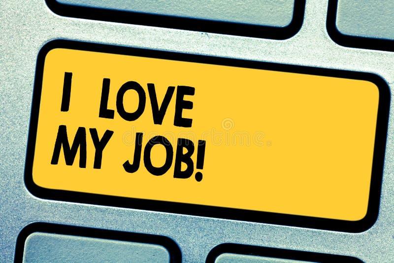 Το κείμενο Ι γραφής αγαπά την εργασία μου Έννοια που σημαίνει έχοντας την αγάπη ή εμπαθής στο επιλεγμένο επάγγελμα κλειδί πληκτρο στοκ εικόνα με δικαίωμα ελεύθερης χρήσης