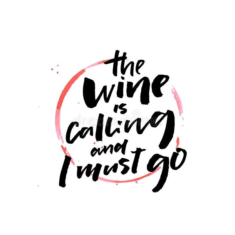 Το κρασί καλεί και πρέπει να πάω Αστείο ρητό για το κρασί Θετικό σχέδιο αποσπάσματος για τις αφίσες καφέδων, τυπωμένες ύλες φραγμ διανυσματική απεικόνιση