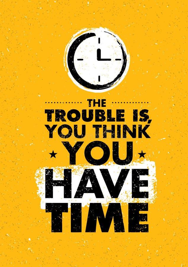 Το πρόβλημα είναι, σκέφτεστε ότι έχετε το χρόνο Ενθαρρυντικό δημιουργικό απόσπασμα κινήτρου Διανυσματική έννοια σχεδίου εμβλημάτω διανυσματική απεικόνιση