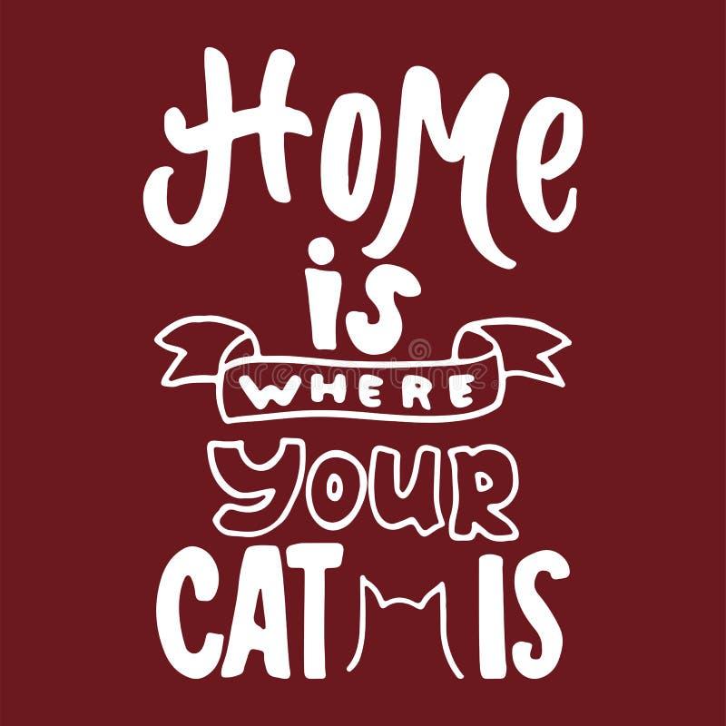 Το σπίτι είναι όπου η γάτα σας είναι - δώστε τη συρμένη φράση εγγραφής για τους ζωικούς εραστές στο υπόβαθρο bordo Διάνυσμα μελαν διανυσματική απεικόνιση