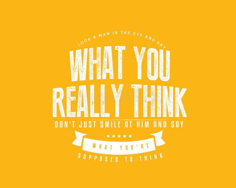 Φανείτε άτομο στο μάτι και πέστε ότι τι σκέφτεστε πραγματικά όχι μόνο χαμογελά σε τον και πέστε τι είστε υποτιθέμενοι για να σκεφ διανυσματική απεικόνιση