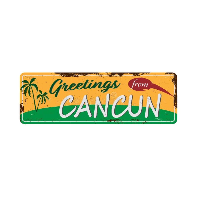 Χαιρετισμοί από την επιγραφή Cancun Vintage metal με κείμενο ή γραφικά Πλακέτα κασσιτέρου με σκουριασμένο εφέ ελεύθερη απεικόνιση δικαιώματος